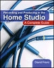 Recording And Producing In The Home Studio A Complete Guide