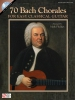 Bach Johann Sebastian : 70 Bach Chorales for Easy Classical Guitar