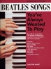 Beatles The : Beatles Songs You'Ve Always Wanted To Play 40 Easy Piano Solo