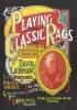 Playing The Classic Rags Of Scott Joplin James Scott And Joseph Lamb