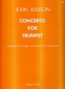 Addison John : Concerto for Trumpet and Strings with optional Percussion. Transcribed for Trumpet and Piano