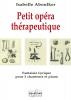 Aboulker Isabelle : Petit opéra thérapeutique - Fantaisie lyrique pour 3 chanteurs et piano