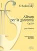 Tchaikovsky Piotr Ilyich : ALBUM PER LA GIOVENTU CH