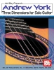 York Andrew : Andrew York Three Dimensions for Solo Guitar