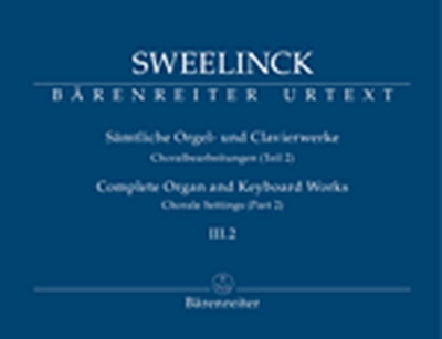 Sweelinck Jan Pieterszoon : Sämtliche Orgel- und Clavierwerke, Band III.2: Choralbearbeitungen (Teil 2)