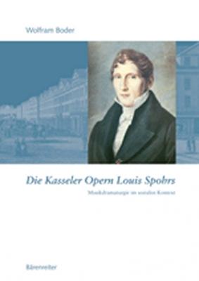 Boder Wolfram : Die Kasseler Opern Louis Spohrs