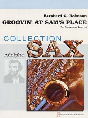 Groovin' At Sam's Place / Bernhard G.Hofmann - Quatuor De Saxophones