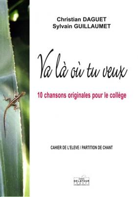 Va Là Où Tu Veux (Cahier De L'Elève / Partition Chant) Paroles De S. Guillaumet/ 10 Chansons Originales Pour Le Collège