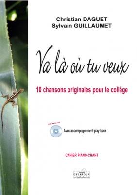 Va Là Où Tu Veux (Cahier Piano-Chant + Cd) Paroles De S. Guillaumet/ 10 Chansons Originales Pour Le Collège