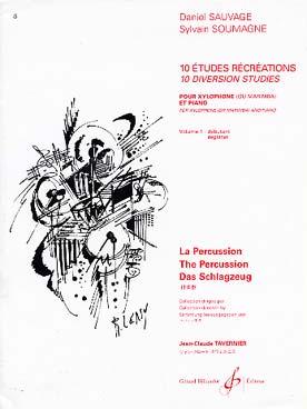 Sauvage Daniel : 10 ETUDES RECREATIONS - XYLOPHONE OU MARIMBA ET PIANO VOL 1