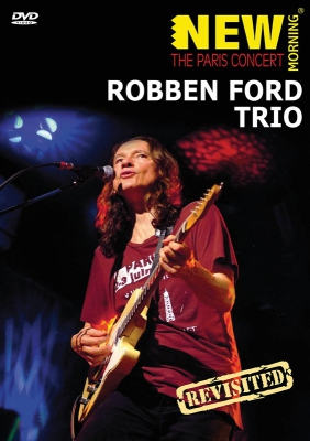 Ford Robben : Robben Ford Trio: Paris Concert Revisited