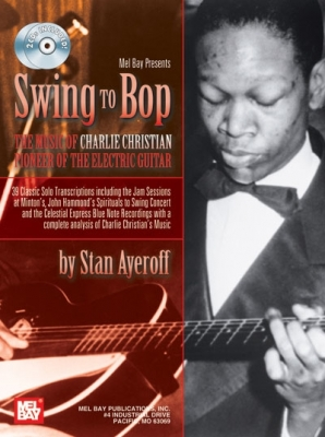 Ayeroff Stan : Swing to Bop: The Music of Charlie Christian
