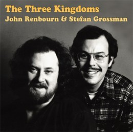 Grossman Stefan / Renbourn John : John Renbourn/Stefan Grossman: The Three Kingdoms