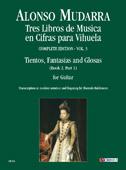 Mudarra Alonso De : Tres Libros de Musica en Cifras para Vihuela (Sevilla 1546). Vol. 3: Tientos, Fantasias and Glosas (Book 2, Part 1).