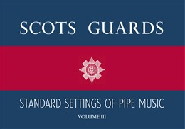 Scots Guards Standard Settings Of Pipe Music - Vol.III
