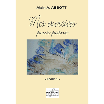 Abbott Alain : Mes exercices pour piano - Livre 1 Volume 1