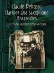 Debussy Clarinet And Saxophone Rhapsodies Piano And Orch. Versions