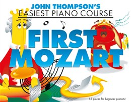 Mozart Wolfgang Amadeus : John Thompson's Easiest Piano Course: First Mozart