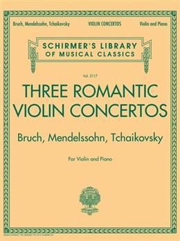 Three Romantic Violin Concertos: Bruch, Mendelssohn, Tchaikovksy