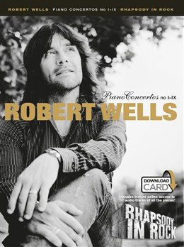 Wells Robert : Piano Concertos I-IX - Rhapsody In Rock (Book/Audio Download)