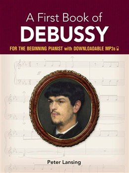 Debussy Claude : A First Book Of Debussy: For The Beginning Pianist With Downloadable MP3s
