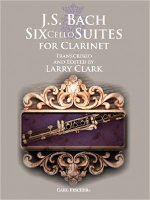 Bach Johann Sebastian : Six Cello Suites For Clarinet (Arr. Larry Clark)