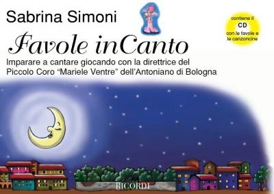 Simoni S. : FAVOLE INCANTO. IMPARARE A CANTARE GIOCANDO CON LA DIRETTRICE DEL PICCOLO CORO 'MARIELE VENTRE' - CON CD