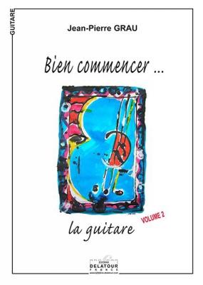 Grau Jean-Pierre : Bien commencer la guitare - Vol 2 Volume 2