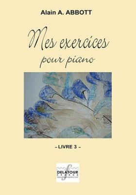 Abbott Alain : Mes exercices pour piano - Livre 3 Volume 3