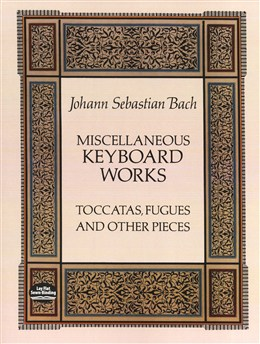Miscellaneous Keyboard Works - Toccatas, Fugues And Other Pieces