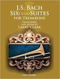 Bach Johann Sebastian : Six Cello Suites For Trombone (Arr. Larry Clark)