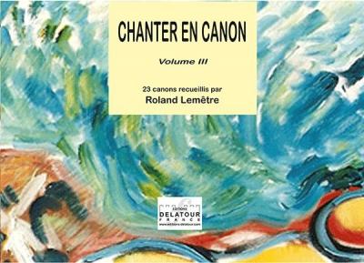 Lemetre Roland : Chanter en canon - volume 3/ 23 canons recueillis par Roland Lemêtre Volume 3