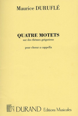 Duruflé Maurice : QUATRE MOTETS SUR DES THEMES GREGORIENS OP. 10 POUR Choeur A CAPPELLA