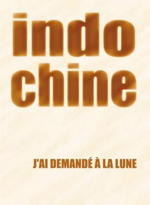 Indochine : J'AI DEMANDE A LA LUNE