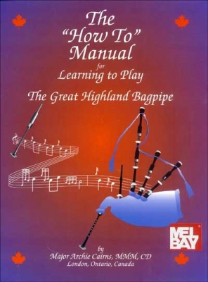 The How To Manual For Learning The Great Highland Bagpipe