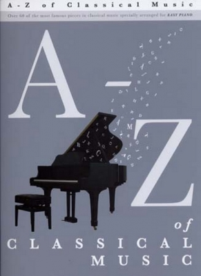 A - Z Of Classical Music Easy Piano