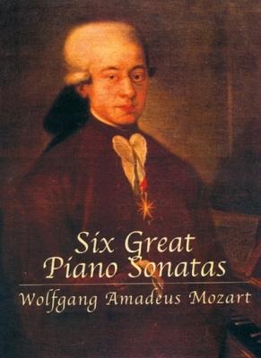 Mozart Wolfgang Amadeus : SIX GREAT PIANO SONATAS