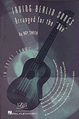 Berlin Irving : Irving Berlin Songs Arranged for the Uke