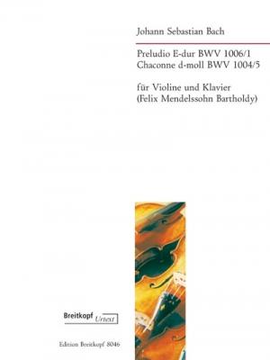 Bach Johann Sebastian / Mendelssohn Bartholdy Feli : Preludio E-dur BWV 1006/1 und Chaconne BWV 1004/5