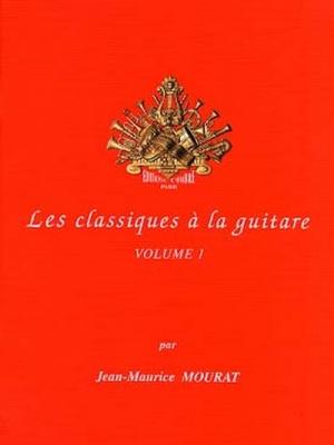Mourat Jean-Maurice : Les Classiques à la guitare vol. 1