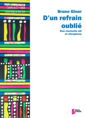 Giner Bruno : D'Un Refrain Oublié. Clarinette Et Vibraphone.