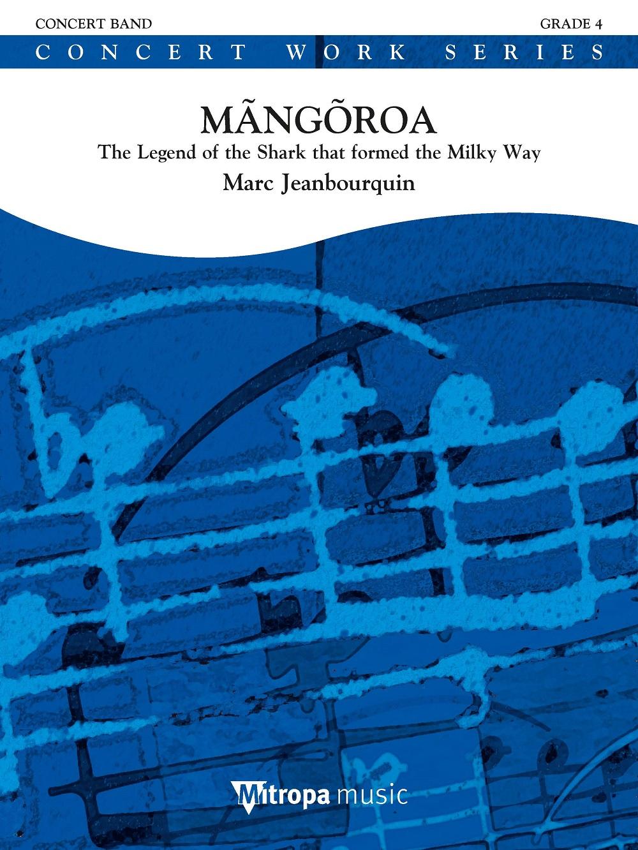 Marc Jeanbourquin: Mãngõroa: Concert Band: Score