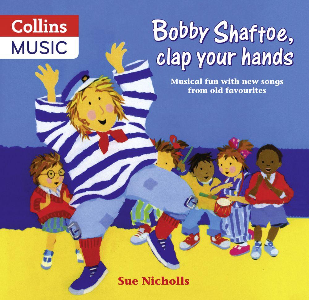 Sue Nicholls: Bobby Shaftoe Clap Your Hands: Vocal: Classroom Resource