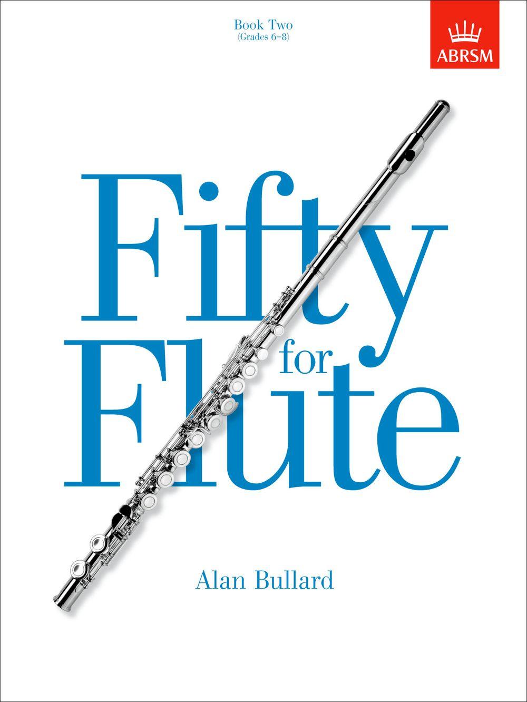 Alan Bullard: Fifty For Flute Book 2: Flute: Instrumental Tutor