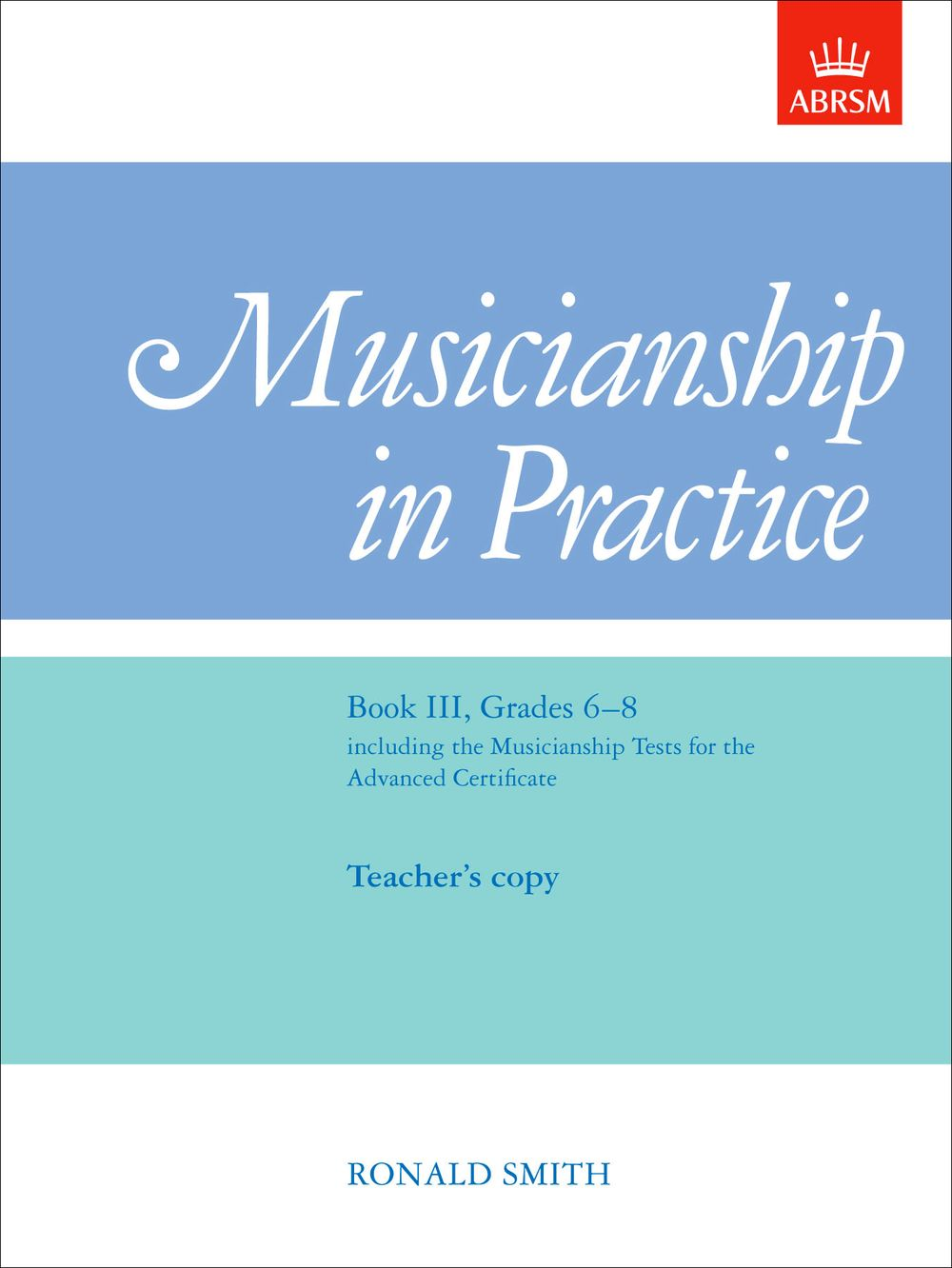 Ronald Smith: Musicianship in Practice  Book III  Grades 6-8: Theory