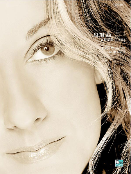 Céline Dion: Celine Dion: All the Way ... A Decade of Song: Piano: Artist