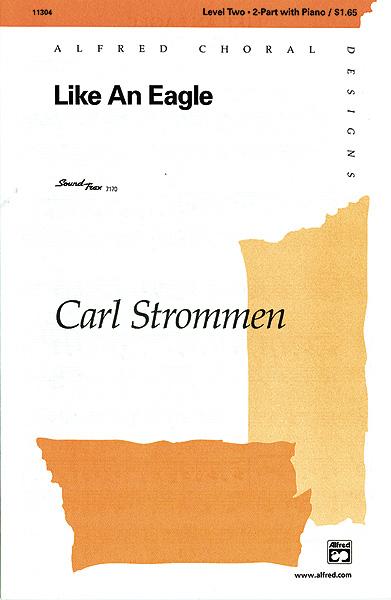 Carl Strommen: Like an Eagle: Mixed Choir: Vocal Score