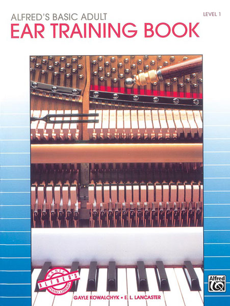 E. L. Lancaster Gayle Kowalchyk: Alfred's Basic Adult Piano Course Eartraining