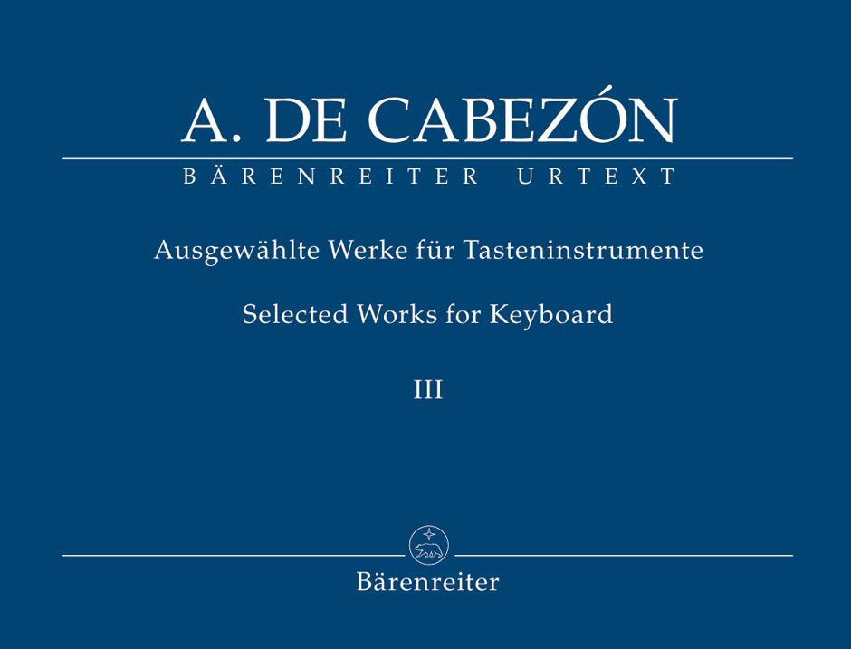 Antonio de Cabezón: Ausgewahlte Werke 3 Tasteninstr.: Piano: Instrumental Album