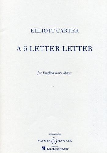 Elliott Carter: A 6 Letter Letter: Cor Anglais